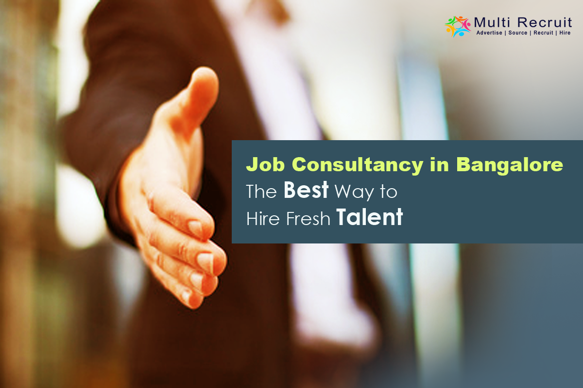 Job Consultancy in Bangalore – The Best Way to Hire Fresh Talent