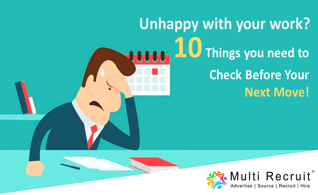 Unhappy with your Work? 10 Things you need to Check before your Next Move!
