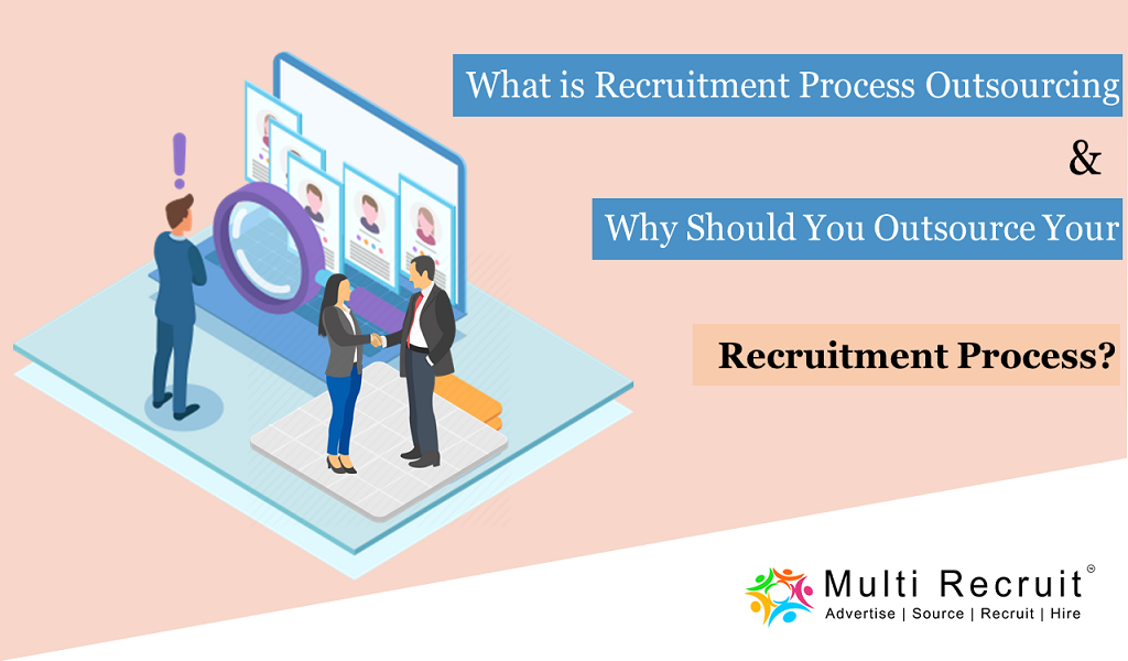 What is Recruitment Process Outsourcing & Why should you Outsource your Recruitment Process
