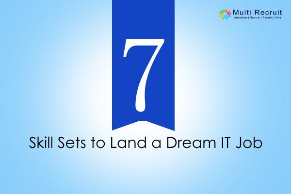 7 Skill Sets to Land a Dream IT Job