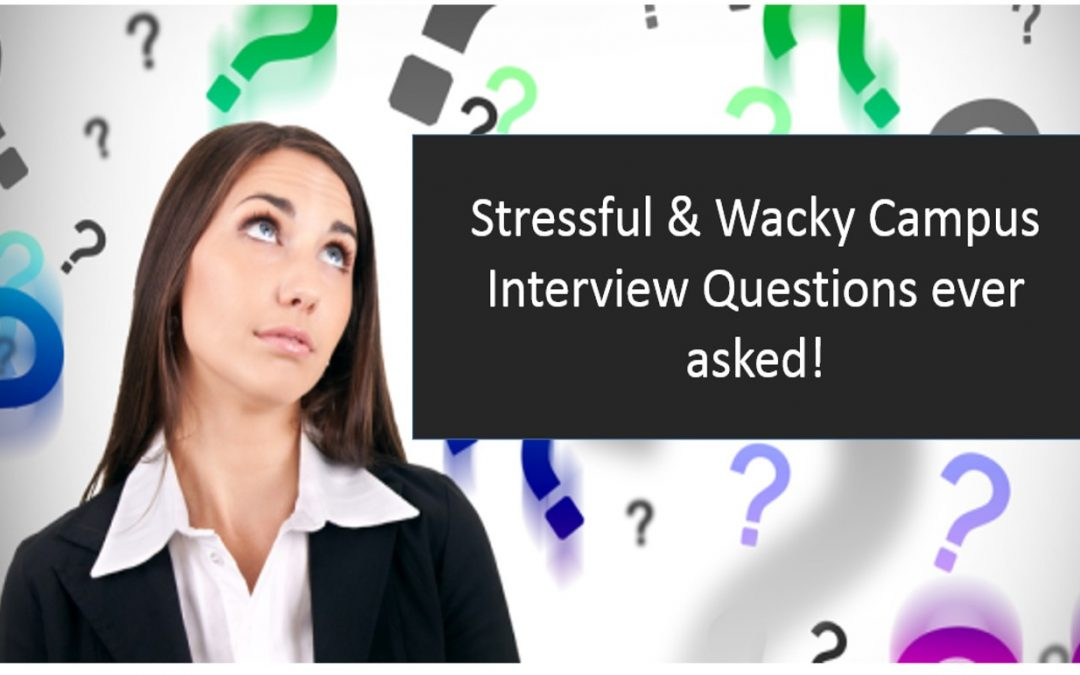 Stressful and wacky Campus Interview Questions ever asked!