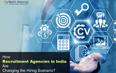 How Recruitment Agencies in India Are Changing the Hiring Scenario?