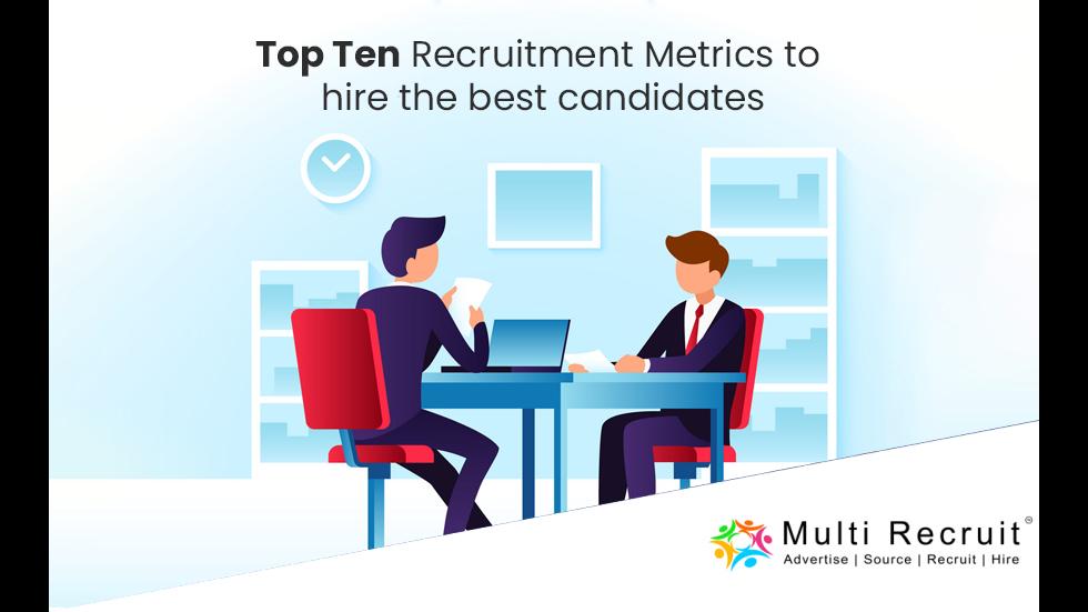 Top Ten Recruitment Metrics to Hire The Best Candidates