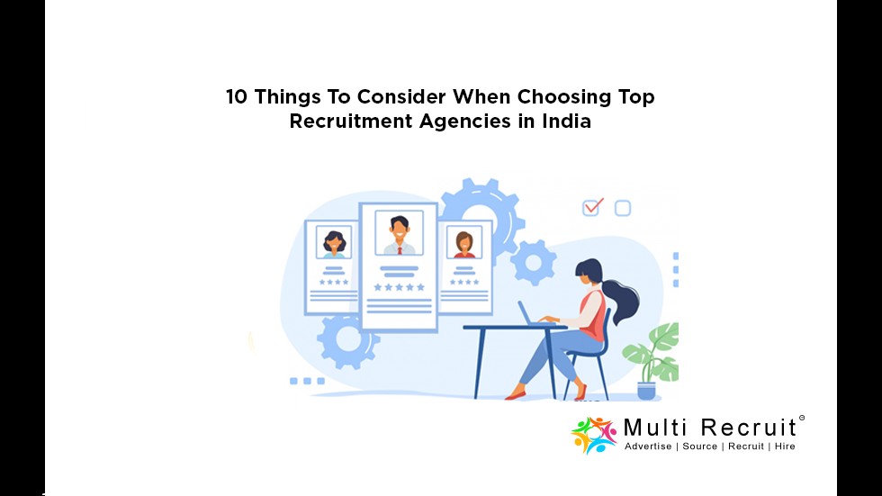 10 Things To Consider When Choosing Top Recruitment Agencies in India